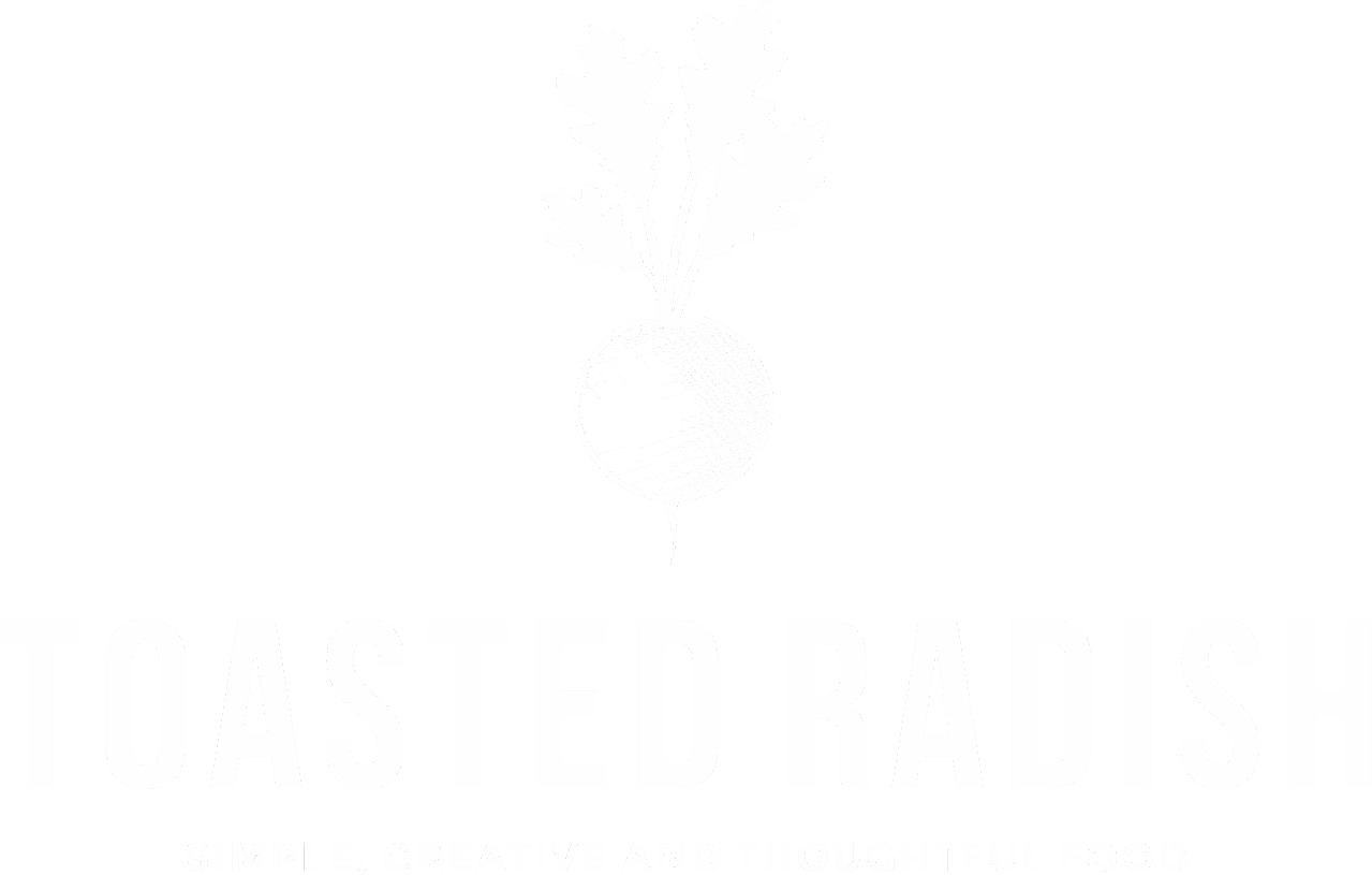 Toasted Radish | Simple, Creative and Thoughtful Food